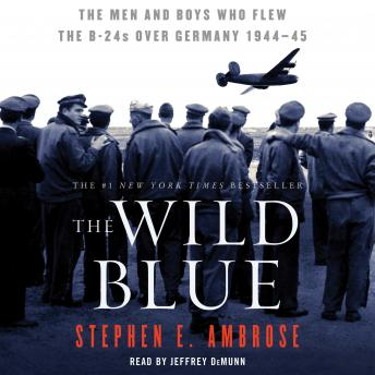 Download Wild Blue: The Men and Boys Who Flew the B-24s Over Germany 1944-45 by Stephen E. Ambrose