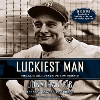 Luckiest Man: The Life and Death of Lou Gehrig, Jonathan Eig