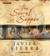 Secret Supper: A Novel, Javier Sierra