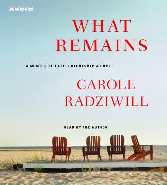 What Remains: A Memoir of Fate, Friendship, and Love, Carole Radziwill