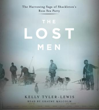 Lost Men: The Harrowing Saga of Shackleton's Ross Sea Party, Kelly Tyler-Lewis