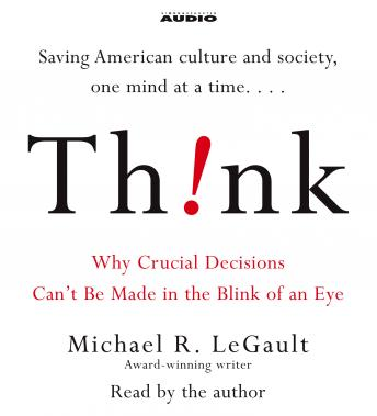 Think!: Why Crucial Decisions Can't Be Made in the Blink of an Eye, Michael R. LeGault