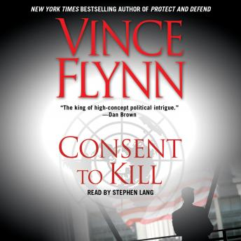 Download Consent to Kill: A Thriller by Vince Flynn