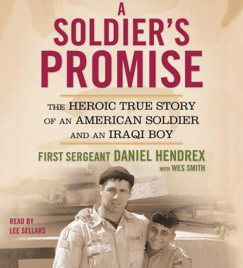 Soldier's Promise: The Heroic True Story of an American Soldier and an Iraqi Boy, First Sgt. Daniel Hendrex