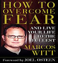 How to Overcome Fear: How to Overcome Fear and Live Life to the Fullest, Marcos Witt
