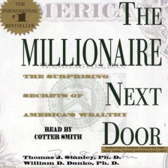 Millionaire Next Door: The Surprising Secrets Of Americas Wealthy, William D.  PH.D . Danko, Thomas J.  PH.D. Stanley