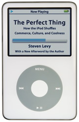 Perfect Thing: How the iPod Shuffles Commerce, Culture, and Coolness, Steven Levy