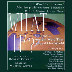 What If...? Vol 3: The World's Foremost Military Historians Imagine What Might Have Been, Robert Cowley