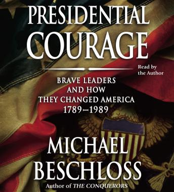 Presidential Courage: Brave Leaders and How They Changed America 1789-1989, Audio book by Michael Beschloss