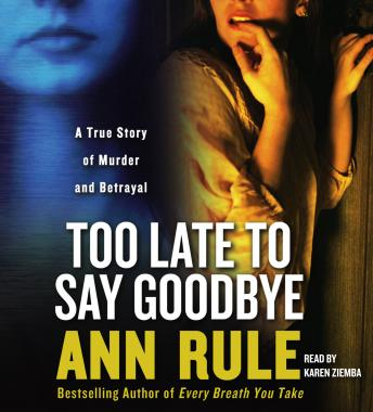 Download Too Late to Say Goodbye: A True Story of Murder and Betrayal by Ann Rule