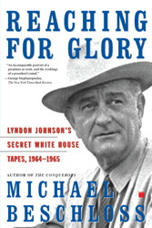 Reaching for Glory: Lyndon Johnson's Secret White House Tapes, 1964-1965
