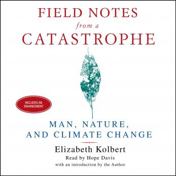 Field Notes From a Catastrophe: Man, Nature and Climate Change, Elizabeth Kolbert