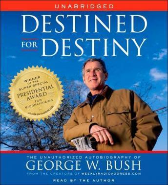 Destined for Destiny: The Unauthorized Autobiography of George W. Bush, Peter Hilleren, Scott Dikkers