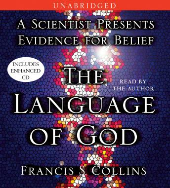 Language of God: A Scientist Presents Evidence for Belief, Audio book by Francis S. Collins