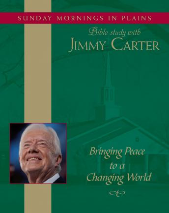 Bringing Peace to a Changing World: Sunday Mornings in Plains: Bible Study with Jimmy Carter