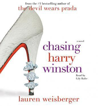 Chasing Harry Winston: A Novel, Lauren Weisberger