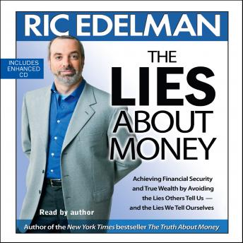 Lies About Money: Achieving Financial Security and True Wealth by Avoiding the Lies Others Tell Us-- And the Lies We Tell Ourselves, Ric Edelman