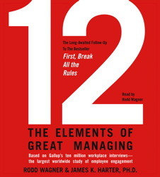 12: The Elements of Great Managing, James K. Harter, Rodd Wagner