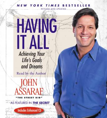 Having It All: Achieving Your Life's Goals and Dreams, John Assaraf