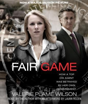 Fair Game: How a Top CIA Agent Was Betrayed by Her Own Government, Valerie Plame Wilson