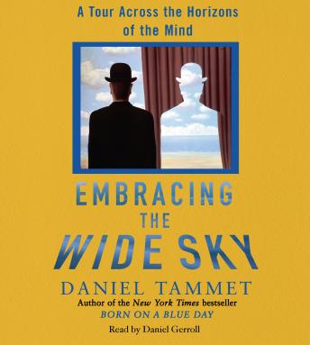 Embracing the Wide Sky: A Tour Across the Horizons of the Mind, Daniel Tammet