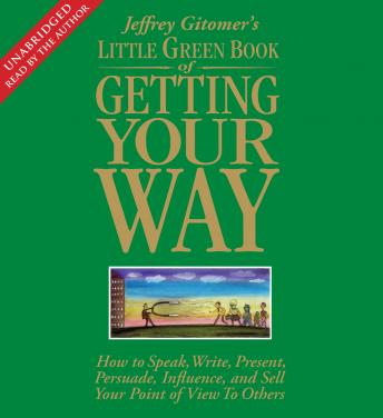 The Little Green Book of Getting Your Way: How to Speak, Write, Present, Persuade, Influence, and Sell Your Point of View to Others