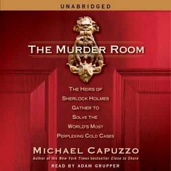 Murder Room: The Heirs of Sherlock Holmes Gather to Solve the World's Most Perplexing Cold Cases, Michael Capuzzo