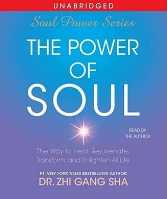 Power of Soul: The Way to Heal, Rejuvenate, Transform and Enlighten All Life, Zhi Gang Sha