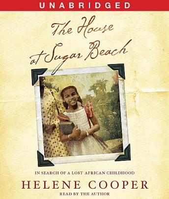 Download House at Sugar Beach: In Search of a Lost African Childhood by Helene Cooper