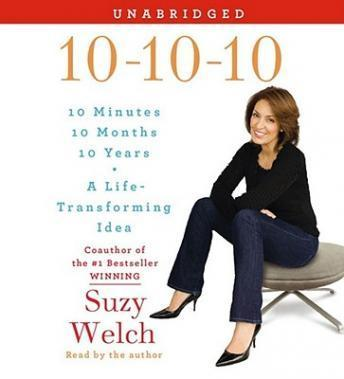 Download 10-10-10: Your Life, My Life, and a Life-Transforming Idea by Suzy Welch