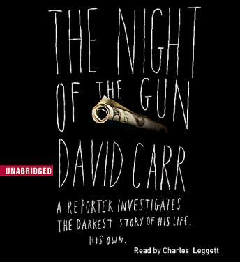 Night of the Gun: A reporter investigates the darkest story of his life. His own., David Carr