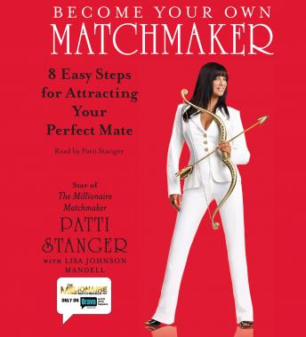 Become Your Own Matchmaker: Eight Easy Steps for Attracting Your Perfect Mate, Patti Stanger
