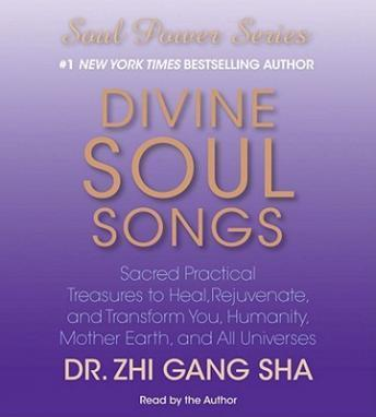 Divine Soul Songs: Sacred Practical Treasures to Heal, Rejuvenate, and Transform You, Humanity, Mother Earth, and All Universes, Zhi Sha