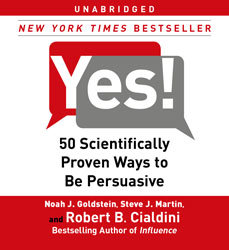 Yes!: 50 Scientifically Proven Ways to Be Persuasive, Robert Cialdini, Noah J. Goldstein, Steve J. Martin
