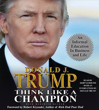Think Like a Champion: An Informal Education in Business and Life, Donald J. Trump