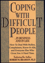 Coping With Difficult People: In Business And In Life, Robert M. Bramson, Ph.D.