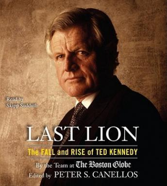 Last Lion: The Fall and Rise of Ted Kennedy, Peter S. Canellos