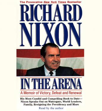 In the Arena: A Memoir of Victory, Defeat and Renewal, Audio book by Richard Nixon