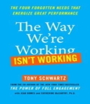 Way We're Working Isn't Working: The Four Forgotten Needs That Energize Great Performance, Jean Gomes, Tony Schwartz