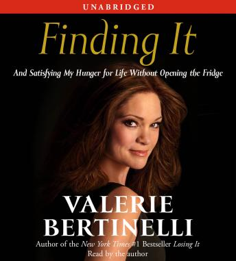 Finding It: And Satisfying My Hunger for Life Without Opening the Fridge, Valerie Bertinelli