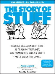 Story of Stuff: How Our Obsession with Stuff is Trashing the Planet, Our Communities, and Our Health-and a Vision for Change, Annie Leonard