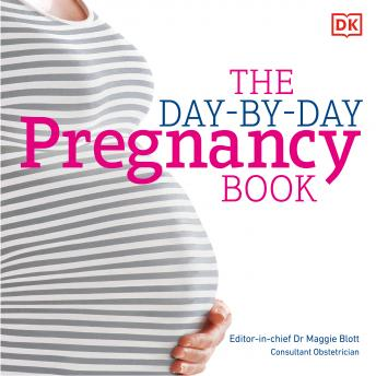 Download Pregnancy Day By Day: An Illustrated Daily Countdown to Motherhood, from Conception to Childbirth and by Maggie Blott