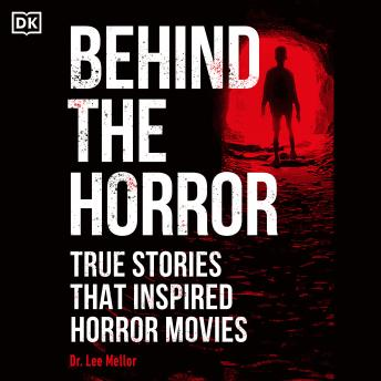 Behind the Horror: True Stories That Inspired Horror Movies, Lee Mellor
