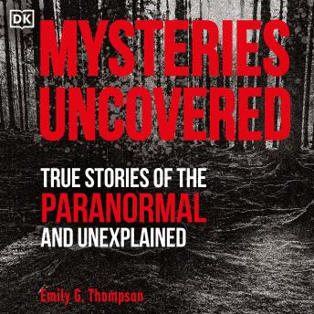 Download Mysteries Uncovered: True Stories of the Paranormal and Unexplained by Emily G. Thompson