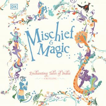 Mischief & Magic: Enchanting Tales of India - A Retelling
