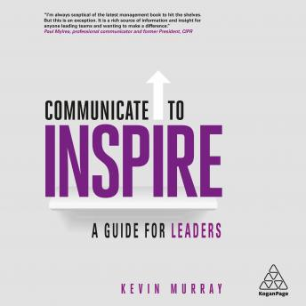 Communicate to Inspire: A Guide for Leaders, Kevin Murray