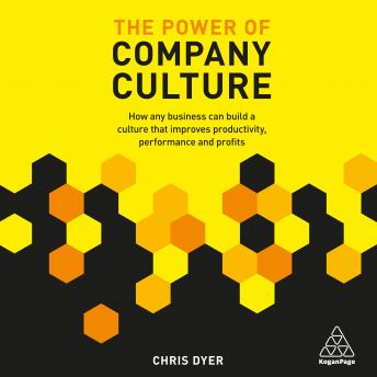 Power of Company Culture: How any business can build a culture that improves productivity, performance and profits, Chris Dyer