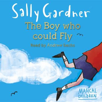 Magical Children:  Boy Who Could Fly, Sally Gardner