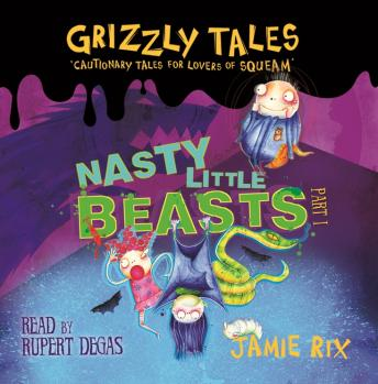 Grizzly Tales : Nasty Little Beasts, Jamie Rix