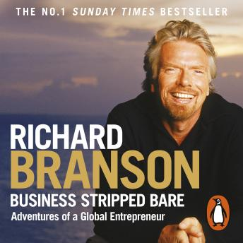 Download Business Stripped Bare: Adventures of a Global Entrepreneur by Sir Richard Branson